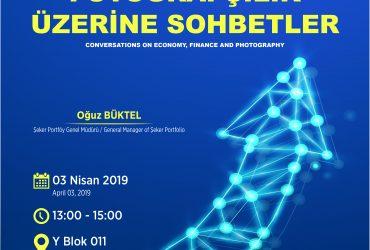 Yaşar Üniversitesi: Ekonomi, Finans ve Fotoğrafçılık Üzerine Sohbetler, Nisan 2019